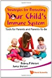 Strategies for Protecting Your Child's Immune System, Janice and Rodney R. Dietert, 9814287091