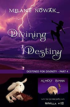 Divining Destiny: (Destined for Divinity - Part 4) (ALMOST HUMAN - The Second Series Book 12) by [Nowak, Melanie]