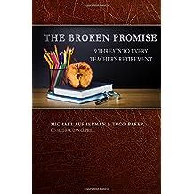 The Broken Promise - 9 threats to Every Teacher's Retirement