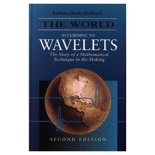 The World According to Wavelets: The Story of a Mathematical Technique in the Making, Second Edition 2nd Edition by Hubbard, Barbara Burke published by A K Peters/CRC Press Hardcover