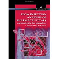 Flow Injection Analysis of Pharmaceuticals: Automation in the Laboratory (Taylor & Francis Series in Pha)