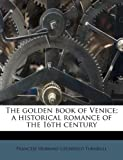 The Golden Book of Venice; a Historical Romance of the 16th Century, Francese Hubbard Litchfield Turnbull, 1178810135