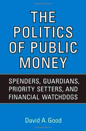 Read Online Politics of  Public Money: Spenders, Guardians, Priority Setters, and Financial Watchdogs inside the Canadian Government (IPAC Series in Public Management and Governance) pdf epub
