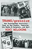 "Riki Wilchins, ""TRANS/gressive: How Transgender Activists Took on Gay Rights, Feminism, the Media, and Congress…and Won!"" (Riverdale Avenue Books, 2017)"