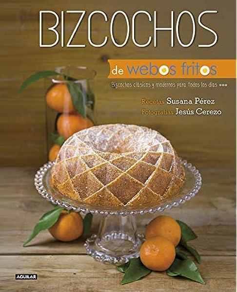 Bizcochos de Webos Fritos: Bizcochos clásicos y modernos para todos los días: Amazon.es: Pérez, Susana, Cerezo, Jesús: Libros