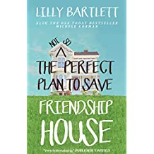 The Not So Perfect Plan to Save Friendship House: An uplifting romantic comedy