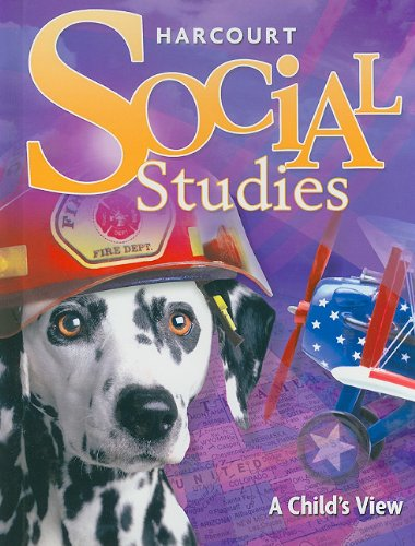 Harcourt Social Studies: Student Edition Grade 1 A Child's View 2007