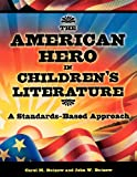 The American Hero in Children's Literature, Carol M. Butzow and John W. Butzow, 1594690049