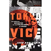 Tokyo Vice: An American Reporter on the Police Beat in Japan (Vintage Crime/Black Lizard) by Adelstein Jake (2010-10-05) Paperback