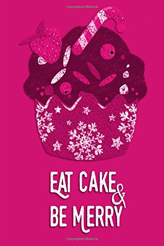 """Read Online Christmas Journal - Eat Cake & Be Merry (Pink-White): 100 page 6"""" x 9"""" Ruled Notebook: Inspirational Journal, Blank Notebook, Blank Journal, Lined ... - Eat Cake & Be Merry (White)) (Volume 5) pdf"""