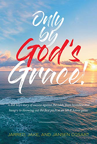 Only by God's Grace: A lost boy's story of success against the odds, from homeless and hungry to throwing out the first pitch at an MLB Astros game por Jarred Cosart,Jake Cosart,Jansen Cosart