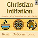 Christian Initiation: Baptism, Confirmation and Eucharist | Kenan Osborne