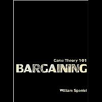 Game Theory 101: Bargaining (English Edition)