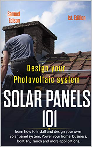 - Design your photovoltaic system Solar Panels 101 1st Edition: Learn how to install and design your own solar panel system Power your home, business, boat, RV, ranch and some applications.