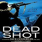 Dead Shot: A Sniper Novel | Jack Coughlin,Donald A. Davis