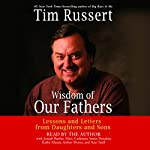 Wisdom of Our Fathers: Lessons and Letters from Daughters and Sons | Tim Russert