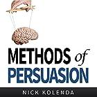 Methods of Persuasion: How to Use Psychology to Influence Human Behavior Hörbuch von Nick Kolenda Gesprochen von: Mike Norgaard