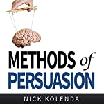 Methods of Persuasion: How to Use Psychology to Influence Human Behavior | Nick Kolenda