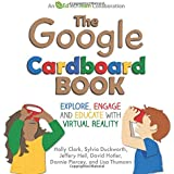 The Google Cardboard Book: Explore, Engage, and Educate with Virtual Reality