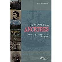 Sur les traces de nos ancêtres: Chroniques de l'Amérique du Nord francophone (French Edition)