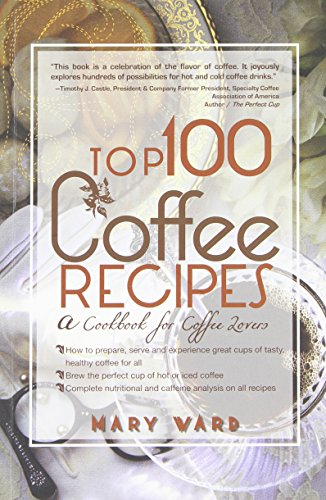 Top 100 Coffee Recipes:A Cookbook for Coffee Lovers