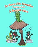 The Dance of the Caterpillars Bilingual Hungarian English, Adele Marie Crouch, 1466204613
