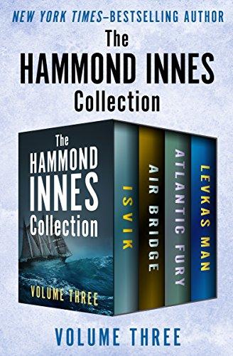 The Hammond Innes Collection Volume Three: Isvik, Air Bridge, Atlantic Fury, and Levkas Man