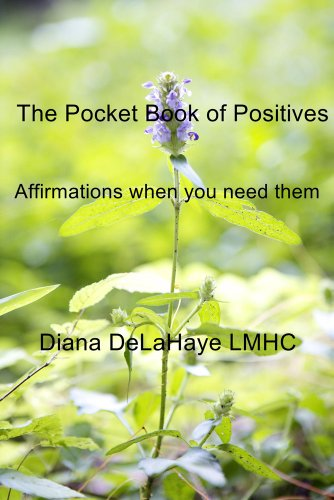 Book: The Pocket Book of Positives - Affirmations when you need them by Diana DeLaHaye, LMHC