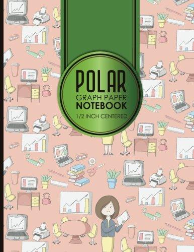 "Download Polar Graph Paper Notebook: 1/2 Inch Centered: Polar Coordinates, Polar Sketchbook, 8.5"" x 11"", 100 pages (Volume 93) pdf"