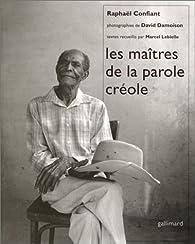 Les Maîtres de la parole créole par Raphaël Confiant