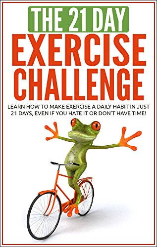 Exercise: The 21-Day Exercise Challenge: learn how to make exercise a daily...