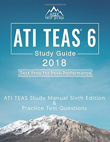 ATI TEAS 6 Study Guide 2018: ATI TEAS Study Manual Sixth Edition and Practice Test Questions for the Test of Essential Academic Skills 6th Edition Exam