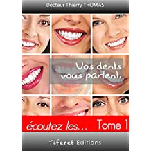 Vos dents vous parlent !   tome 1: Ecoutez les... (Une autre vision de la dentisterie t. 2) (French Edition)