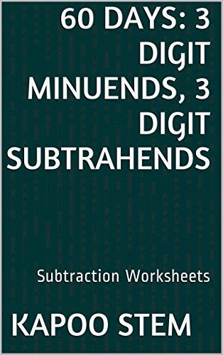 60 Subtraction Worksheets with 3-Digit Minuends, 3-Digit Subtrahends: Math Practice Workbook (60 Days Math Subtraction Series - Theory Sunglasses