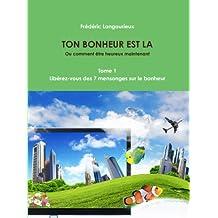 Ton bonheur est là Tome 1 : Libérez-vous des 7 mensonges sur le bonheur (French Edition)