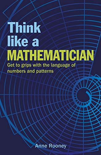 Think Like a Mathematician: Get to Grips with the Language of Numbers and Patterns