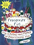 img - for Prosperity Pie: How to Relax About Money and Everything Else by SARK (2002-04-01) book / textbook / text book