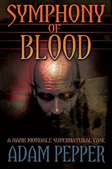 Symphony of Blood, A Hank Mondale Supernatural Case by [Pepper, Adam]