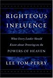 img - for Righteous Influence: What Every Leader Should Know About Drawing on the Powers of Heaven book / textbook / text book