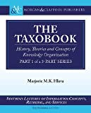 The Taxobook: History, Theories, and Concepts of Knowledge Organization, Part 1 of a 3-Part Series (Synthesis Lectures on Information Concepts, Retrieval, and Services)