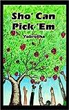Sho' Can Pick 'Em, Yobrotha, 1420809008
