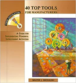 Book 40 Top Tools for Manufacturers: A GUIDE FOR IMPLEMENTING POWERFUL IMPROVEMENT ACTIVITIES (Tool Navigator)