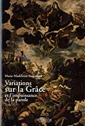 Variations Sur la Grace et l'Impuissance de la Parole. Tome 2