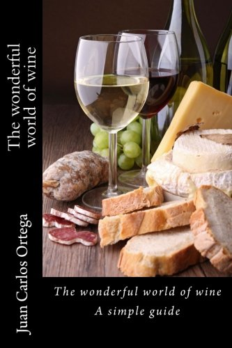 The wonderful world of wine: A simple guide by Juan Carlos Ortega