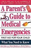 A Parent's Guide to Medical Emergencies, Janet Zand and Rachel Walton, 0895297361