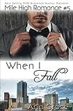 When I Fall: M/M Romance (Mile High Romance) (Volume 5)