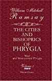 The Cities and Bishoprics of Phrygia; Being an Essay of the Local History of Phrygia from the Earliest Times to the Turkish Conquest : Part 2. West and West-Central Phrygia, Ramsay, William Mitchell, 140217344X