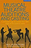 Musical Theatre Auditions and Casting : A Performer's Guide Viewed from Both Sides of the Audition Table, Rutherford, Neil, 1408160625