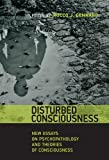 Disturbed Consciousness: New Essays on Psychopathology and Theories of Consciousness (Philosophical Psychopathology)