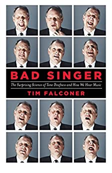 Bad Singer: The Surprising Science of Tone Deafness and How We Hear Music by [Falconer, Tim]